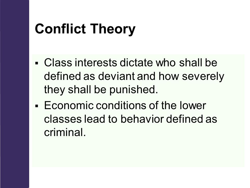 Conflict Theory  Class interests dictate who shall be defined as deviant and how severely they shall be punished.