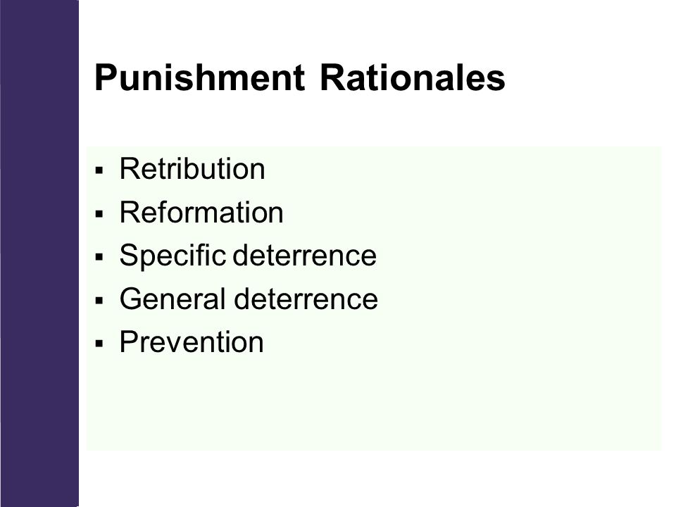Punishment Rationales  Retribution  Reformation  Specific deterrence  General deterrence  Prevention