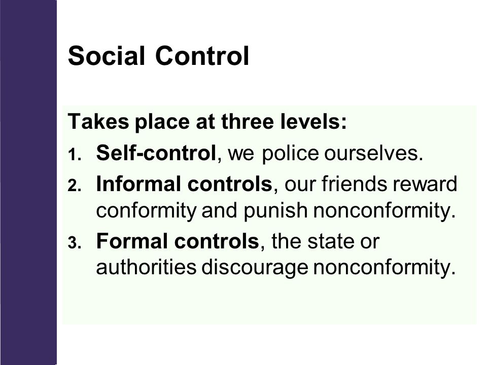 Social Control Takes place at three levels: 1. Self-control, we police ourselves.