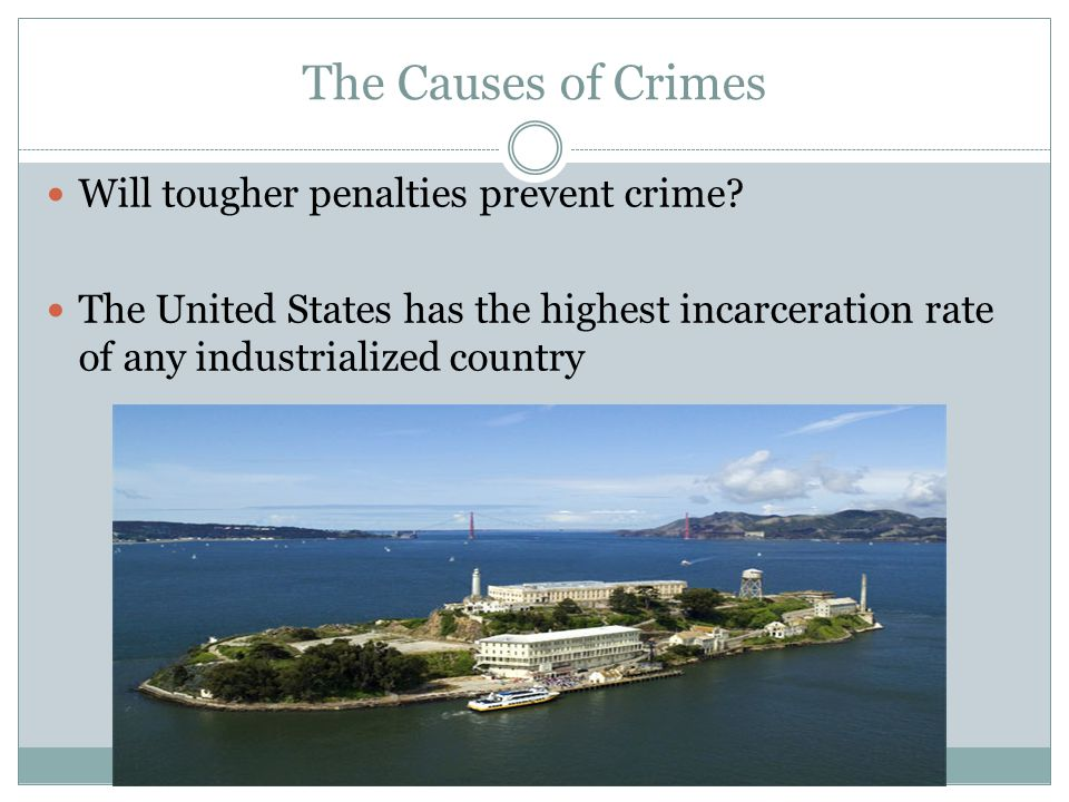 The Causes of Crimes Will tougher penalties prevent crime.