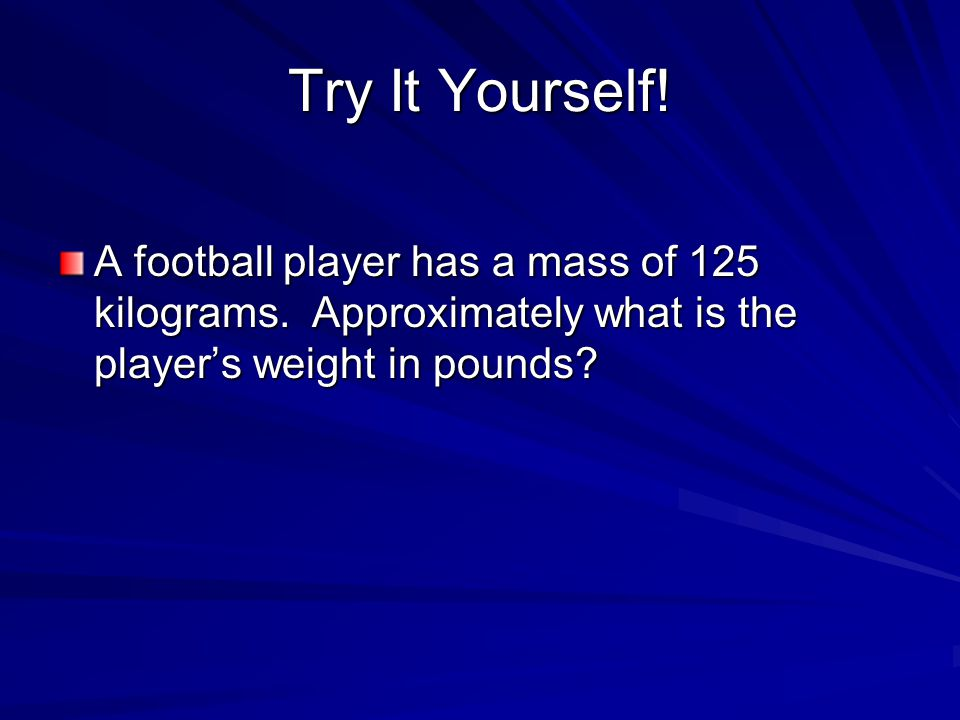 Try It Yourself. A football player has a mass of 125 kilograms.