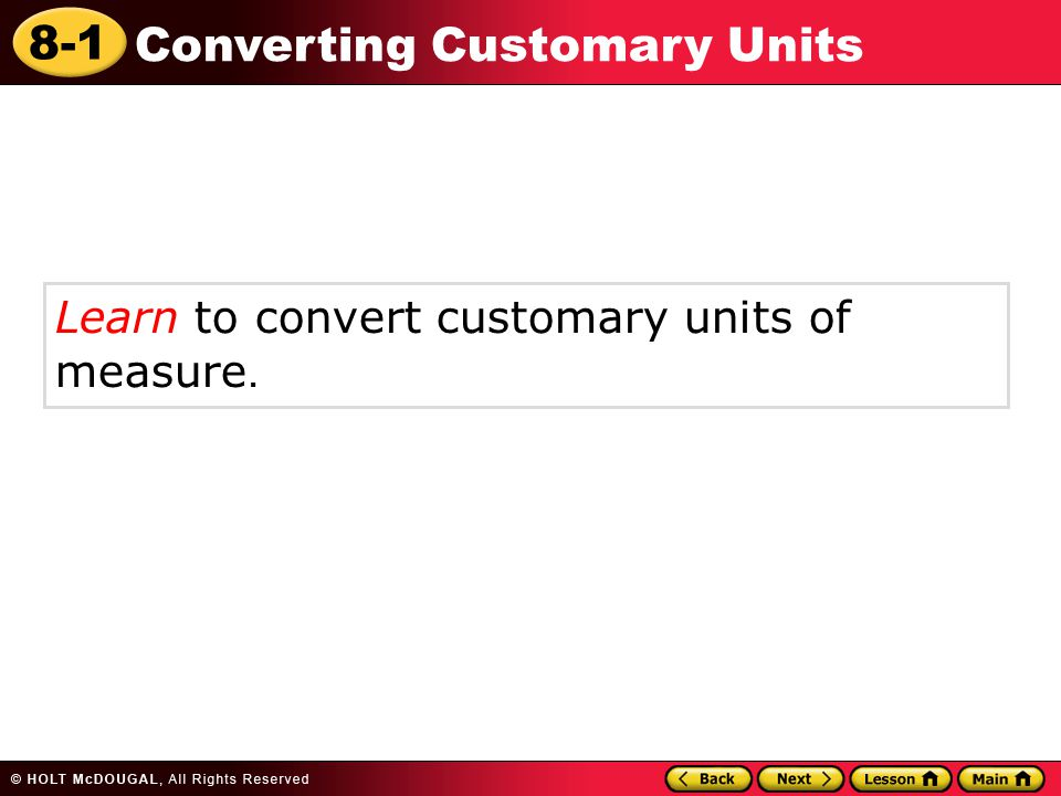 8-1 Converting Customary Units Learn to convert customary units of measure.