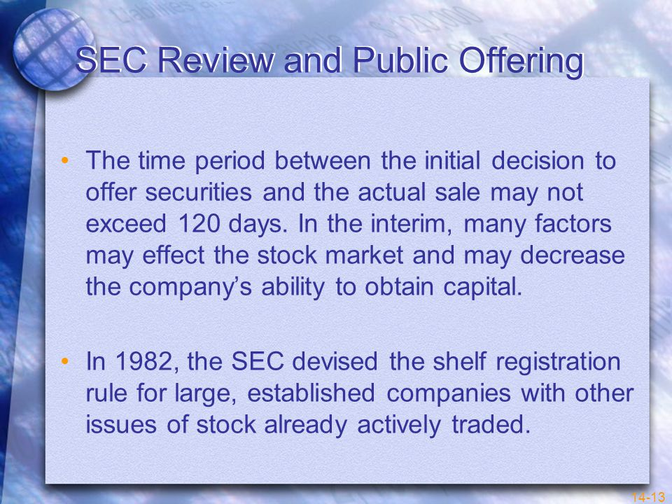 14-13 SEC Review and Public Offering The time period between the initial decision to offer securities and the actual sale may not exceed 120 days.