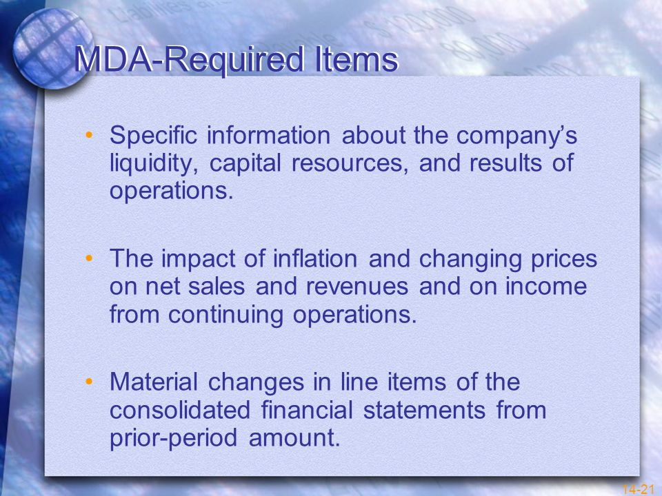 14-21 MDA-Required Items Specific information about the company's liquidity, capital resources, and results of operations.