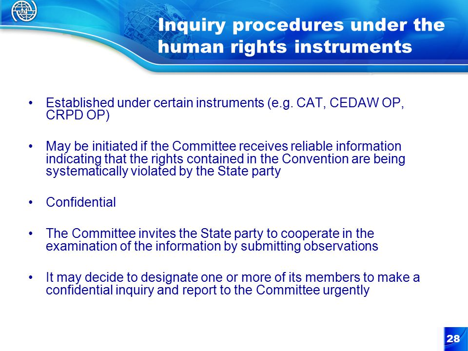 28 Inquiry procedures under the human rights instruments Established under certain instruments (e.g.