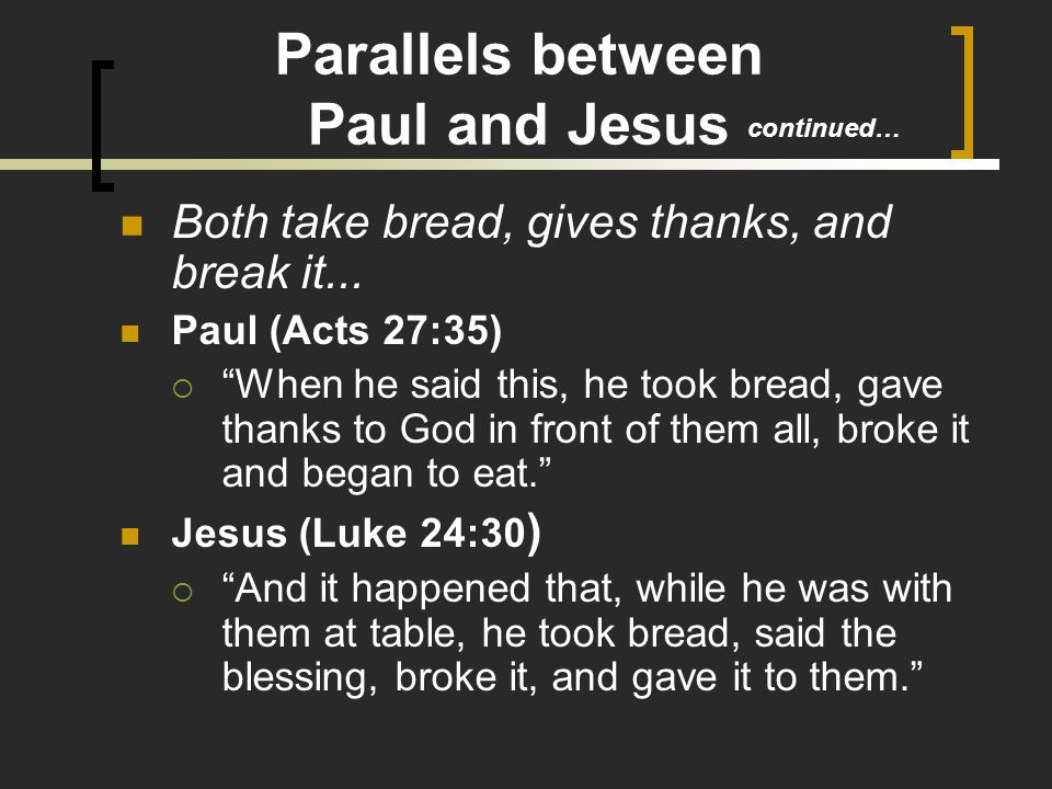 Parallels between Paul and Jesus Both take bread, gives thanks, and break it...