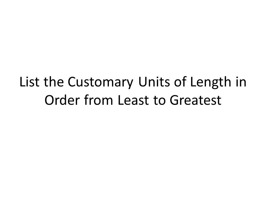 List the Customary Units of Length in Order from Least to Greatest