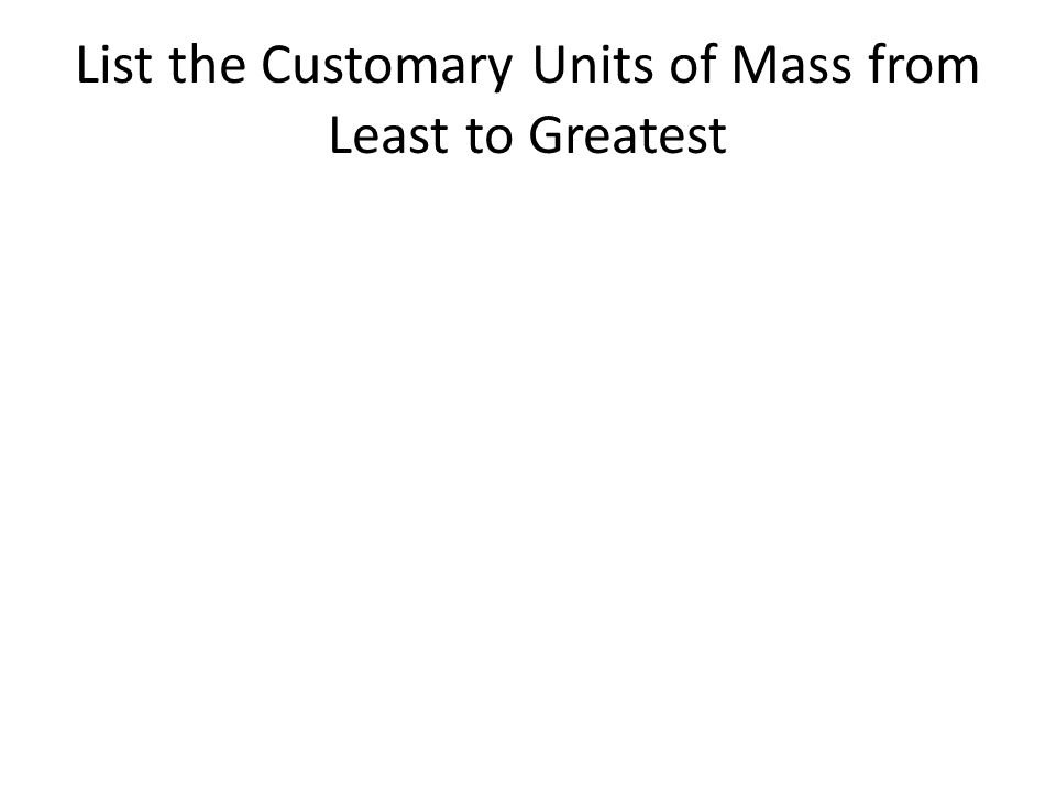 List the Customary Units of Mass from Least to Greatest