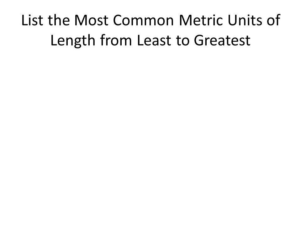 List the Most Common Metric Units of Length from Least to Greatest