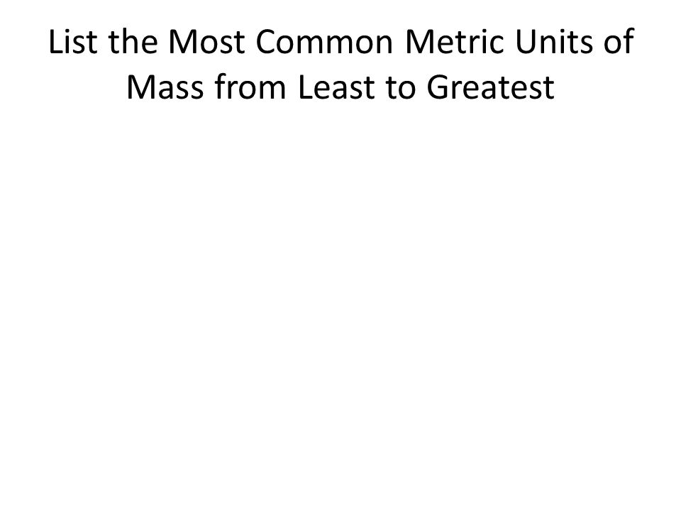 List the Most Common Metric Units of Mass from Least to Greatest