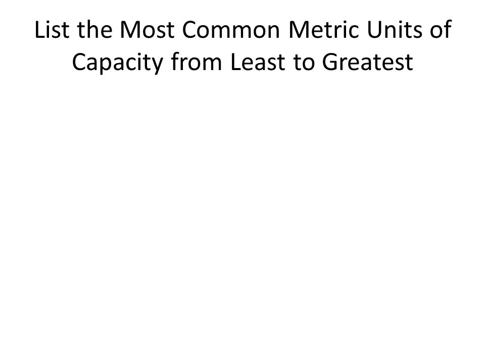List the Most Common Metric Units of Capacity from Least to Greatest