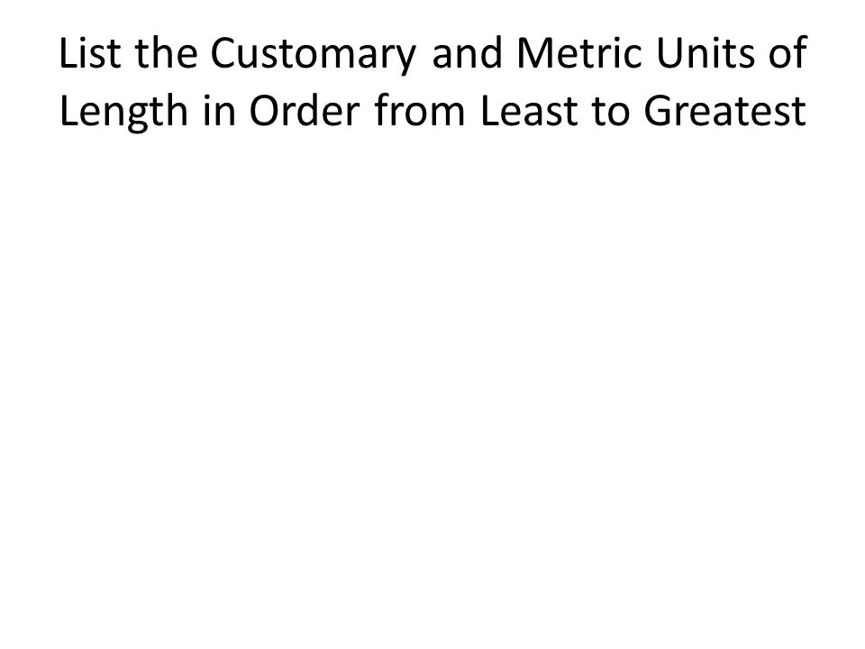 List the Customary and Metric Units of Length in Order from Least to Greatest
