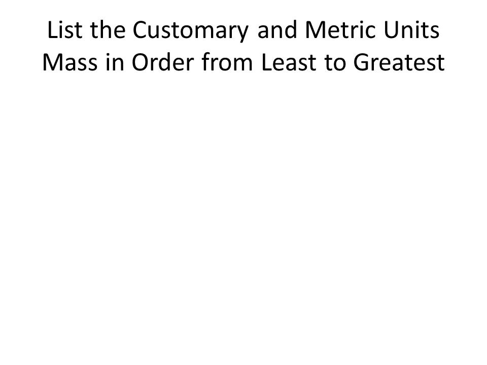 List the Customary and Metric Units Mass in Order from Least to Greatest