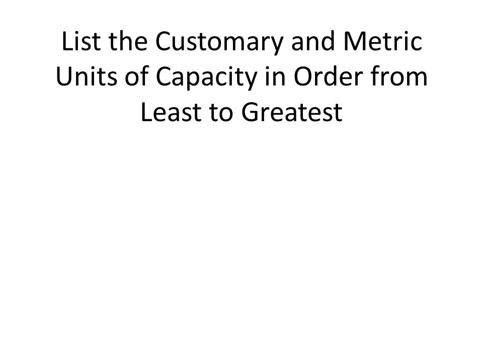 List the Customary and Metric Units of Capacity in Order from Least to Greatest