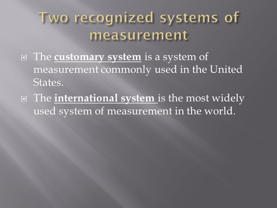  The customary system is a system of measurement commonly used in the United States.