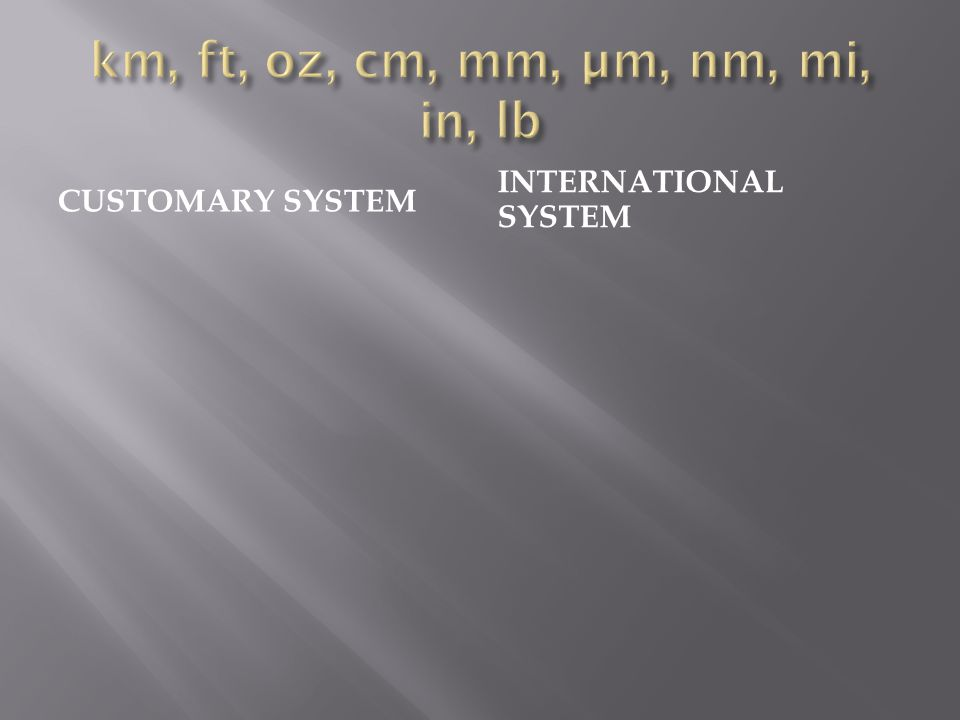 CUSTOMARY SYSTEM INTERNATIONAL SYSTEM