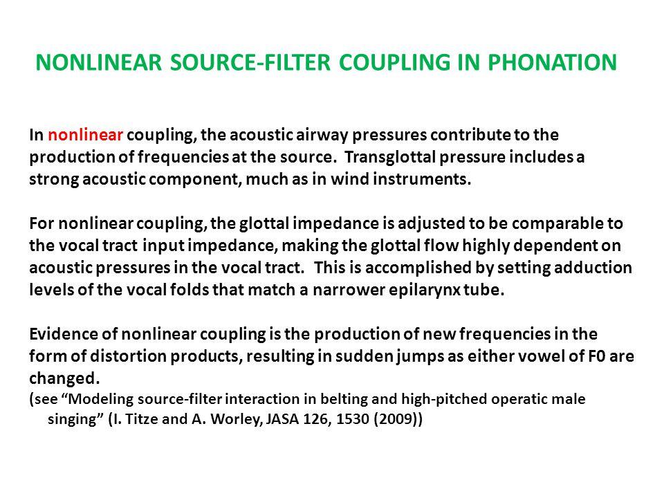 NONLINEAR SOURCE-FILTER COUPLING IN PHONATION In nonlinear coupling, the acoustic airway pressures contribute to the production of frequencies at the source.