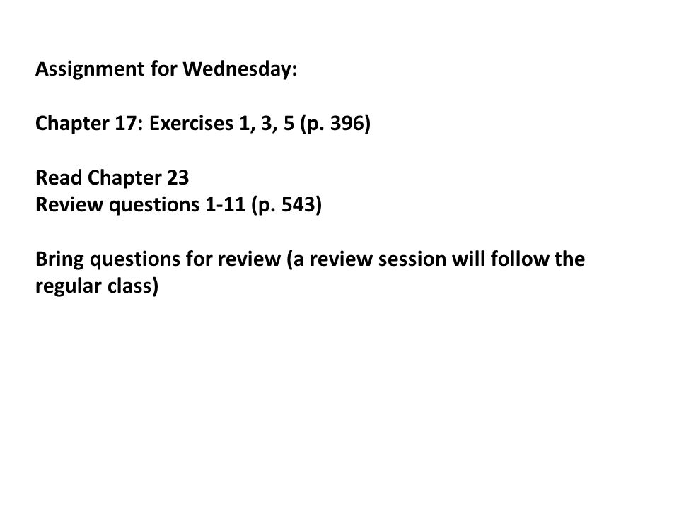 Assignment for Wednesday: Chapter 17: Exercises 1, 3, 5 (p.