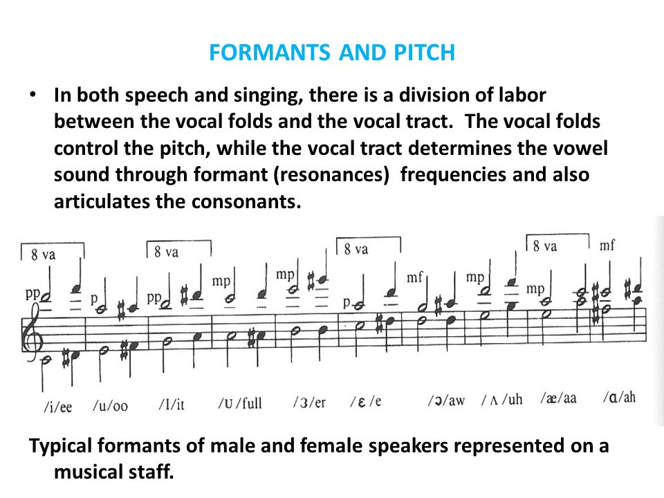 FORMANTS AND PITCH In both speech and singing, there is a division of labor between the vocal folds and the vocal tract.