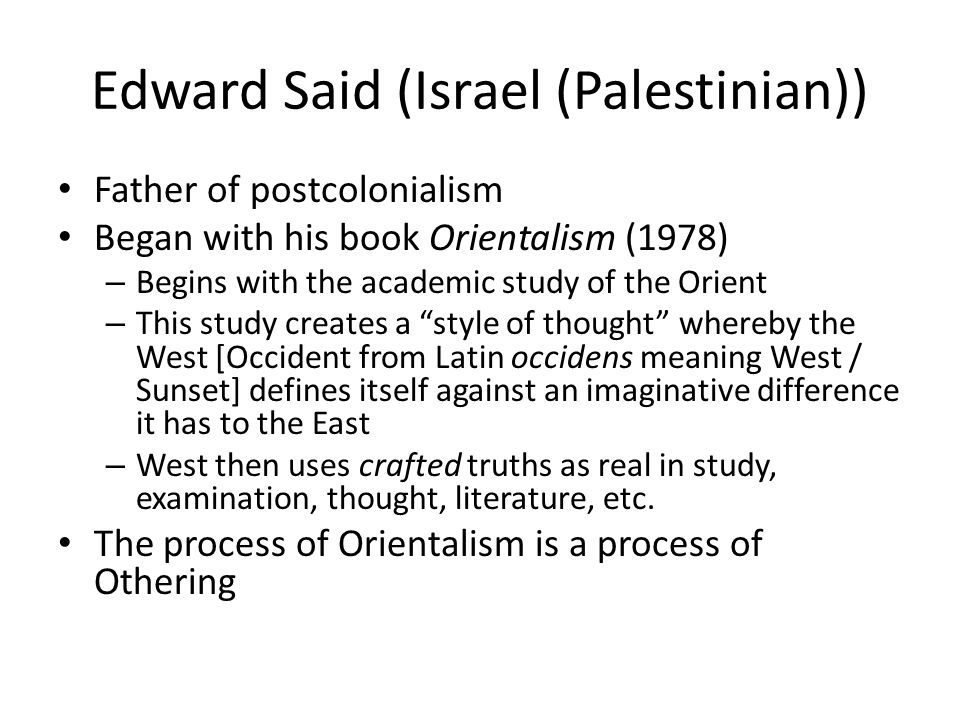 orientalism by edward said In geography: influence of the social sciencesbeen stimulated by edward said's orientalism (1979), which portrays how western societies created images of the east in opposition to themselves.