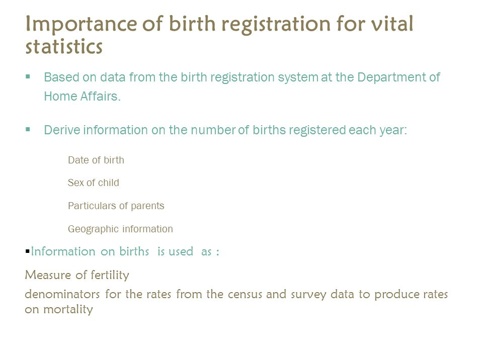 Importance of birth registration for vital statistics  Based on data from the birth registration system at the Department of Home Affairs.