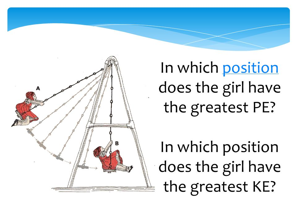 In which position does the girl have the greatest PE position In which position does the girl have the greatest KE