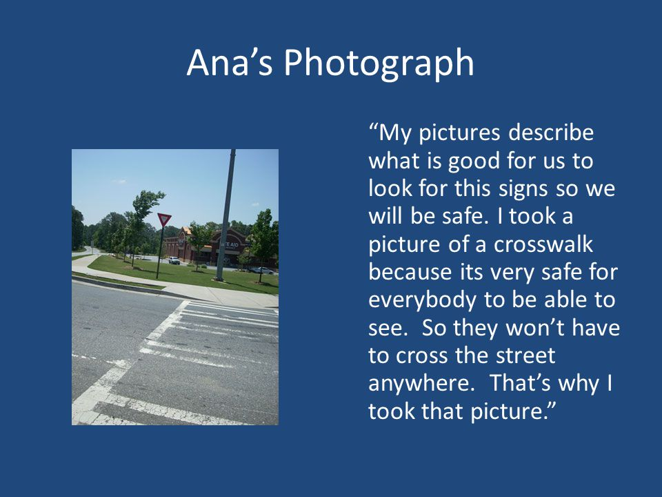Ana's Photograph My pictures describe what is good for us to look for this signs so we will be safe.