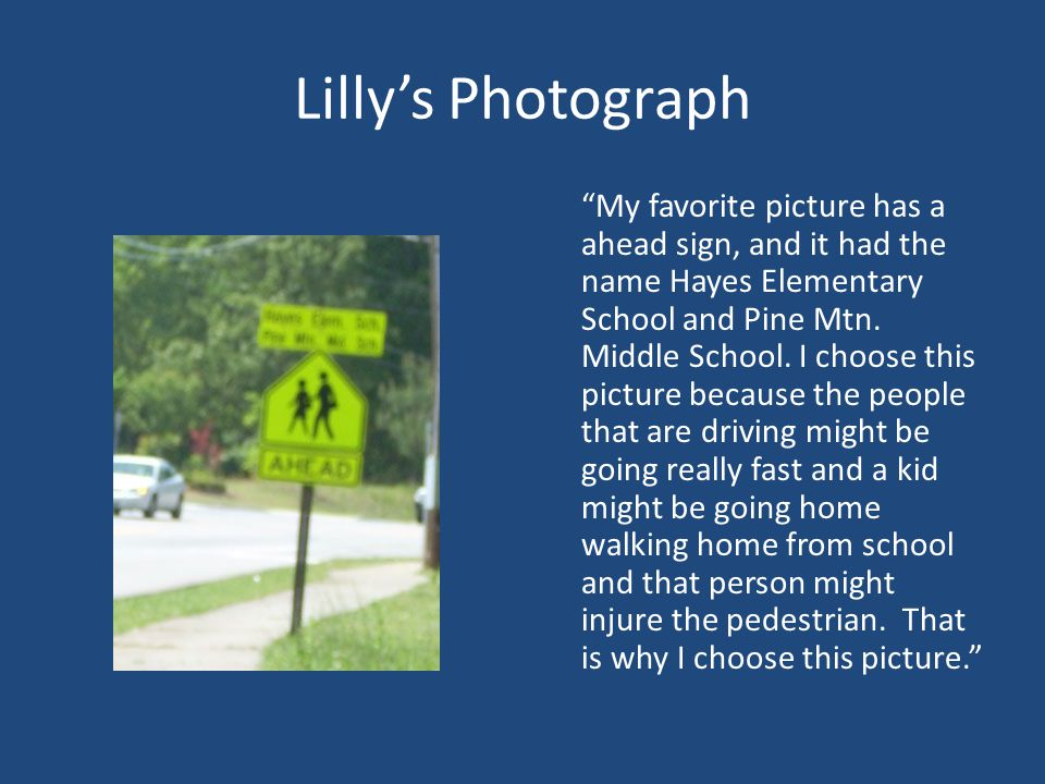 Lilly's Photograph My favorite picture has a ahead sign, and it had the name Hayes Elementary School and Pine Mtn.