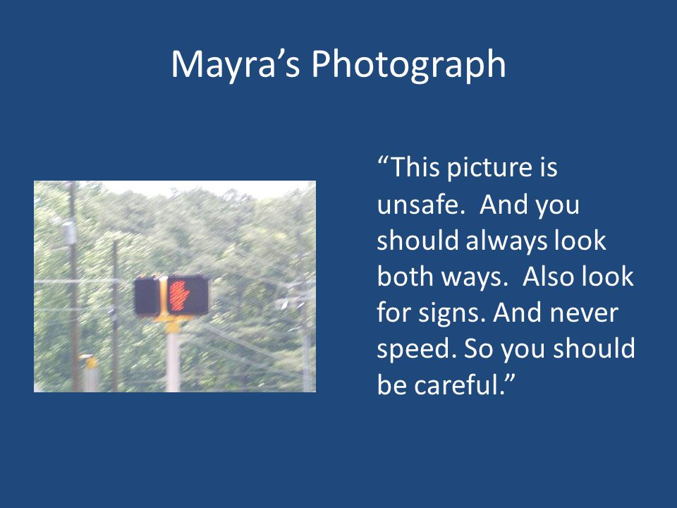 Mayra's Photograph This picture is unsafe. And you should always look both ways.