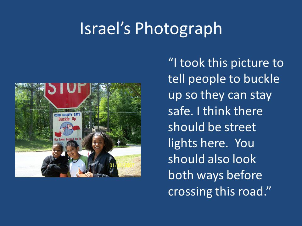 Israel's Photograph I took this picture to tell people to buckle up so they can stay safe.