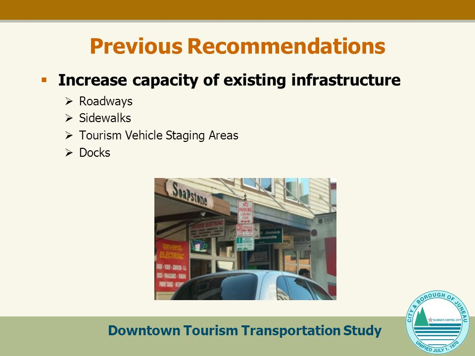Downtown Tourism Transportation Study Previous Recommendations  Increase capacity of existing infrastructure  Roadways  Sidewalks  Tourism Vehicle Staging Areas  Docks