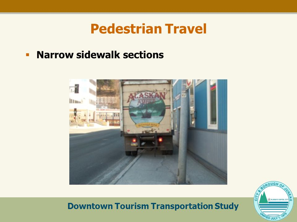 Downtown Tourism Transportation Study Pedestrian Travel  Narrow sidewalk sections