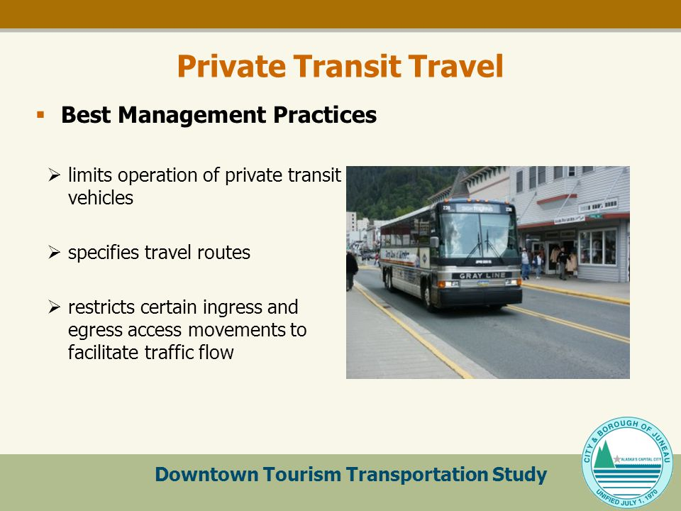 Downtown Tourism Transportation Study Private Transit Travel  limits operation of private transit vehicles  specifies travel routes  restricts certain ingress and egress access movements to facilitate traffic flow  Best Management Practices