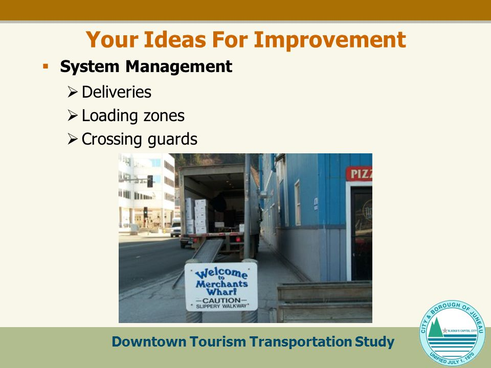 Downtown Tourism Transportation Study Your Ideas For Improvement  System Management  Deliveries  Loading zones  Crossing guards