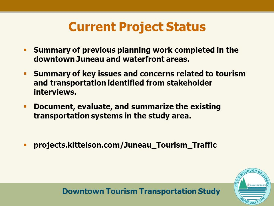 Downtown Tourism Transportation Study Current Project Status  Summary of previous planning work completed in the downtown Juneau and waterfront areas.