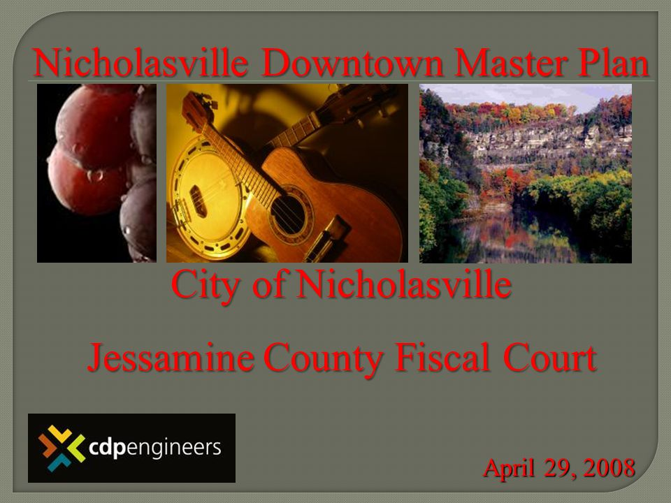 Nicholasville Downtown Master Plan City of Nicholasville Jessamine County Fiscal Court April 29, 2008