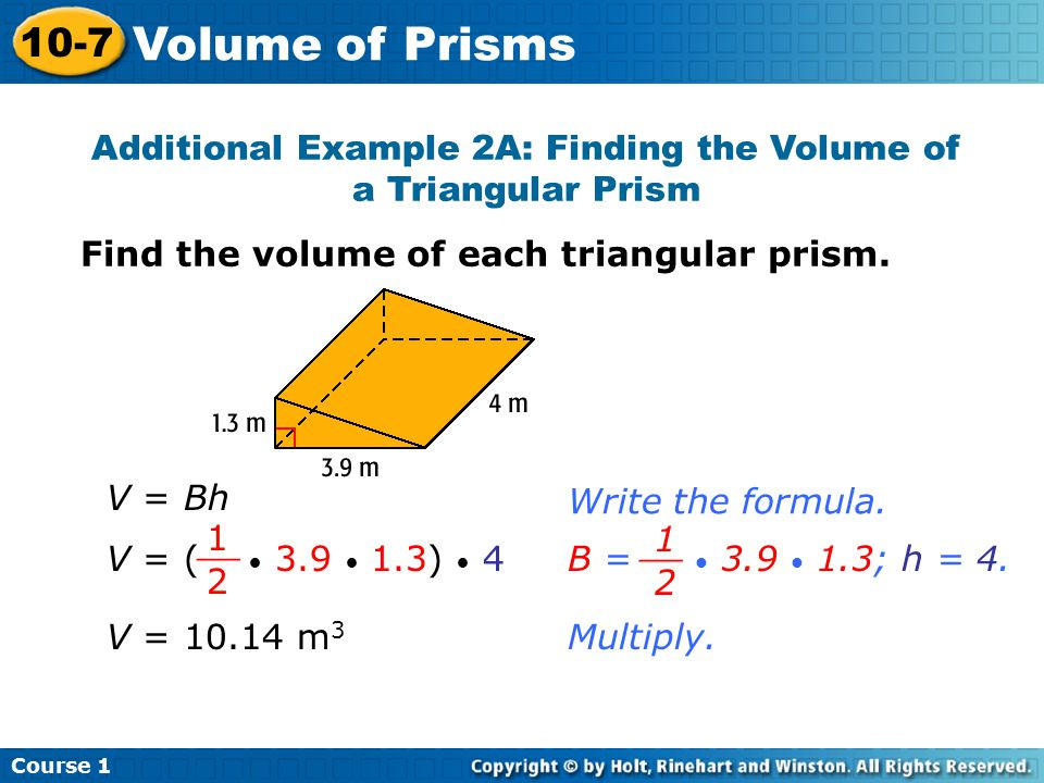 Additional Example 2A: Finding the Volume of a Triangular Prism Find the volume of each triangular prism.