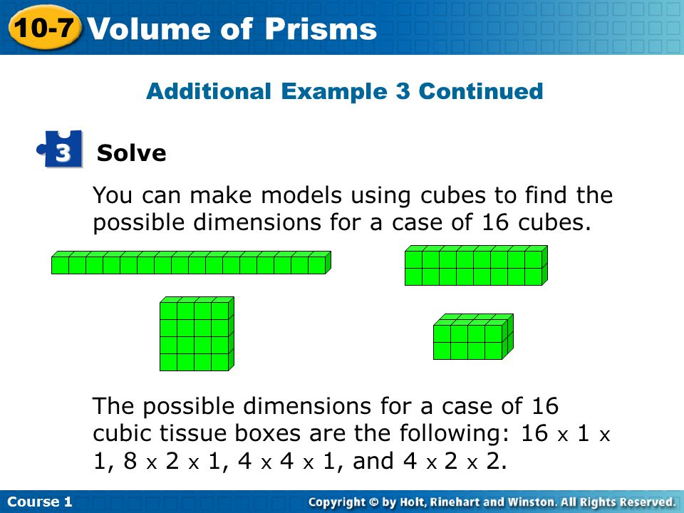Solve 3 You can make models using cubes to find the possible dimensions for a case of 16 cubes.