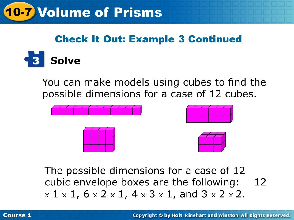 Solve 3 You can make models using cubes to find the possible dimensions for a case of 12 cubes.
