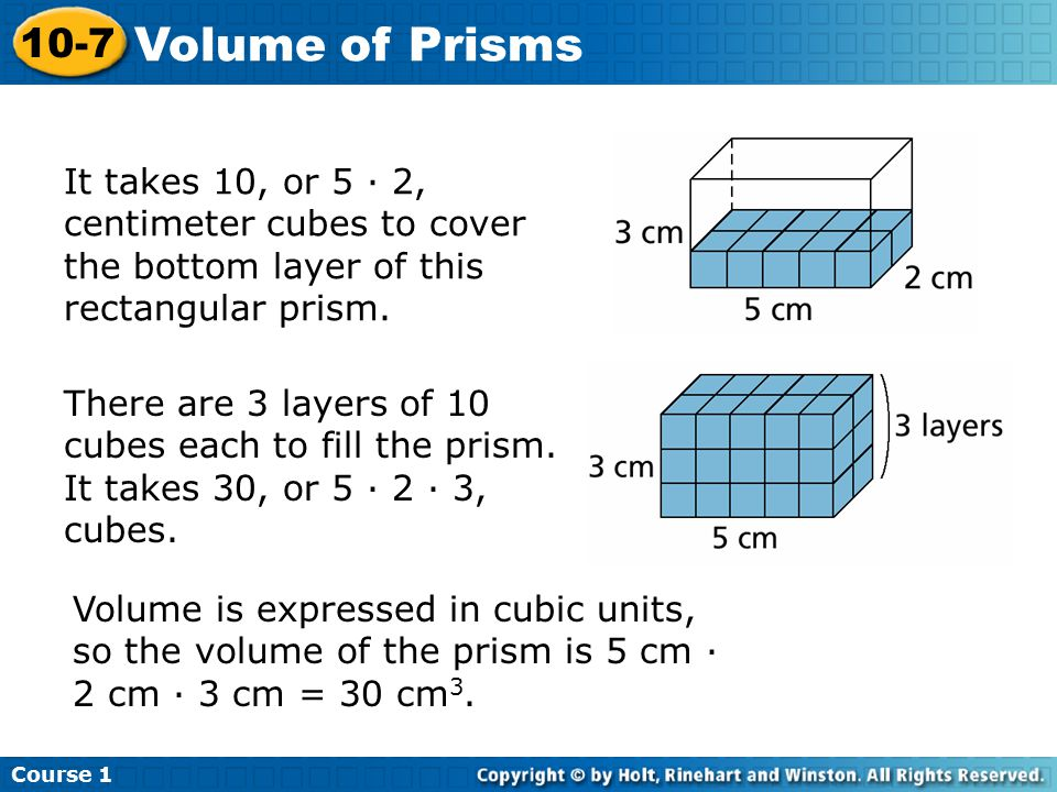 It takes 10, or 5 · 2, centimeter cubes to cover the bottom layer of this rectangular prism.