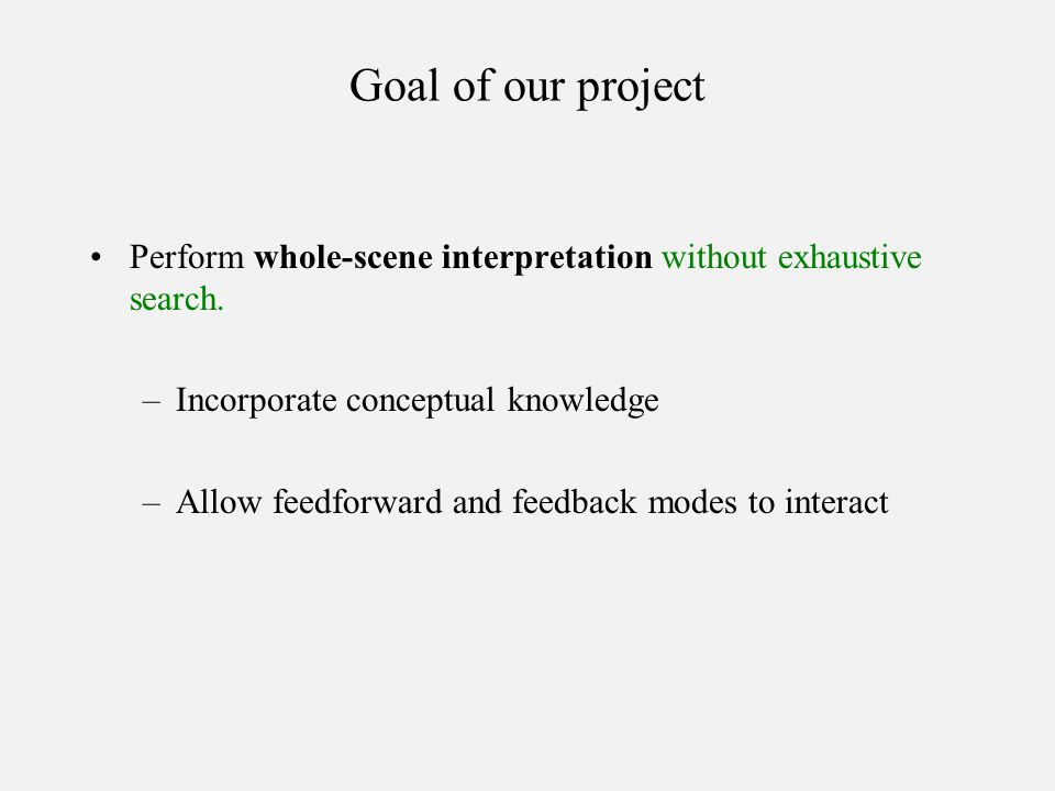 Goal of our project Perform whole-scene interpretation without exhaustive search.