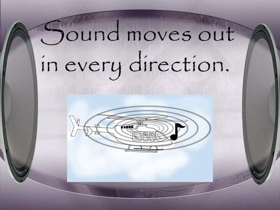 Sound is caused by vibrations.