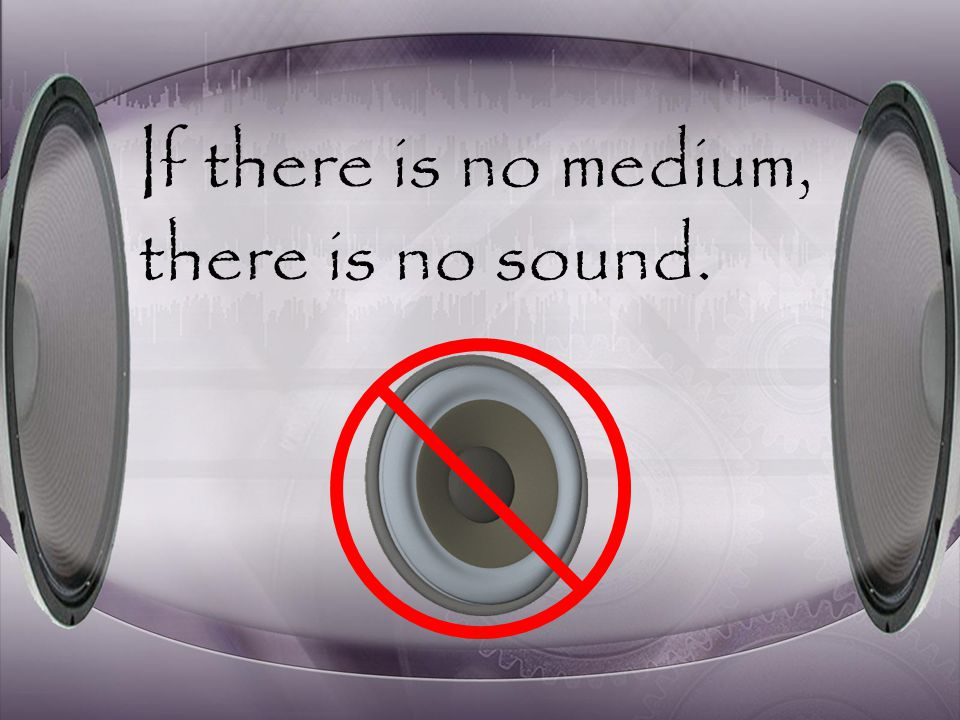 To have sound, you must have a medium.