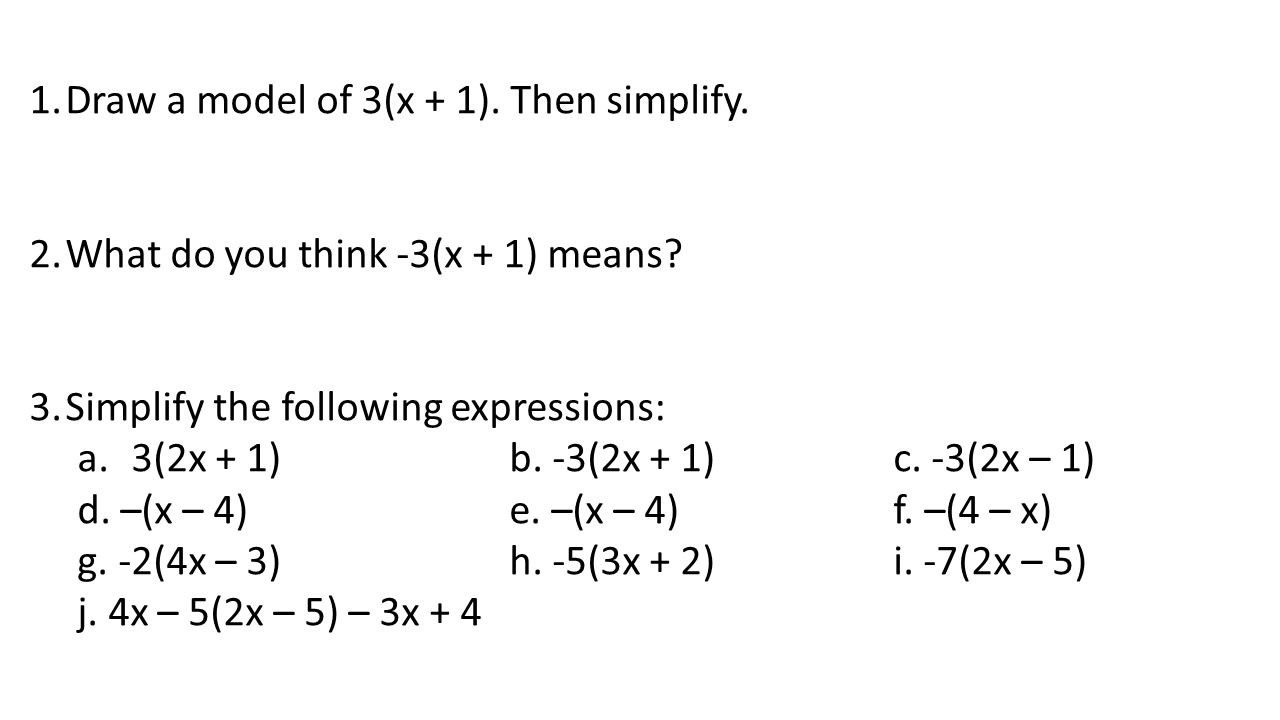 1.Draw a model of 3(x + 1). Then simplify. 2.What do you think -3(x + 1) means.