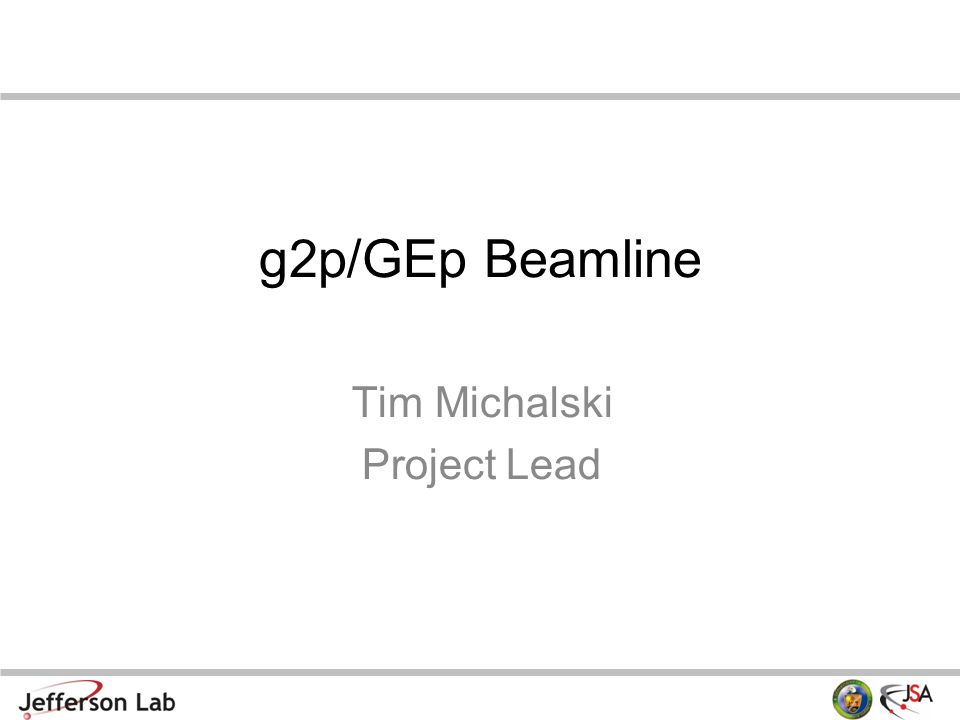 g2p/GEp Beamline Tim Michalski Project Lead