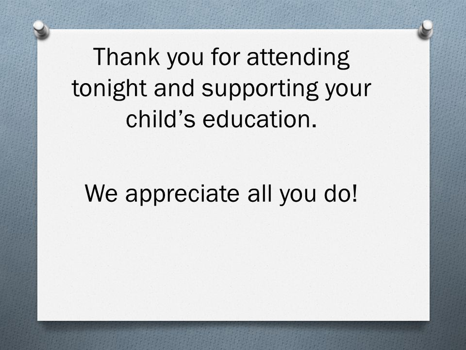 Thank you for attending tonight and supporting your child's education. We appreciate all you do!
