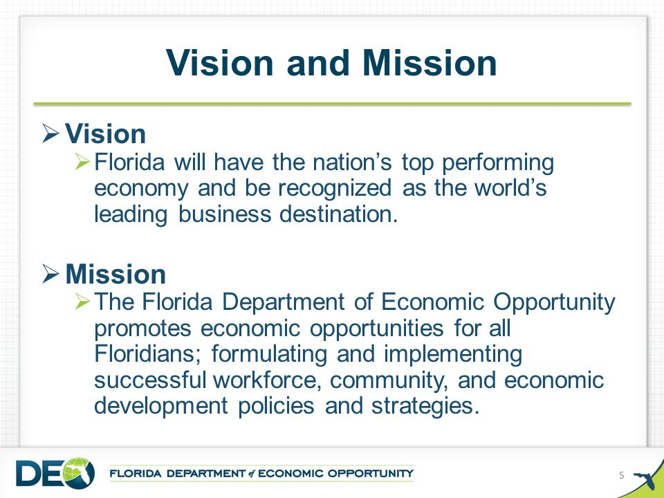 Vision and Mission  Vision  Florida will have the nation's top performing economy and be recognized as the world's leading business destination.