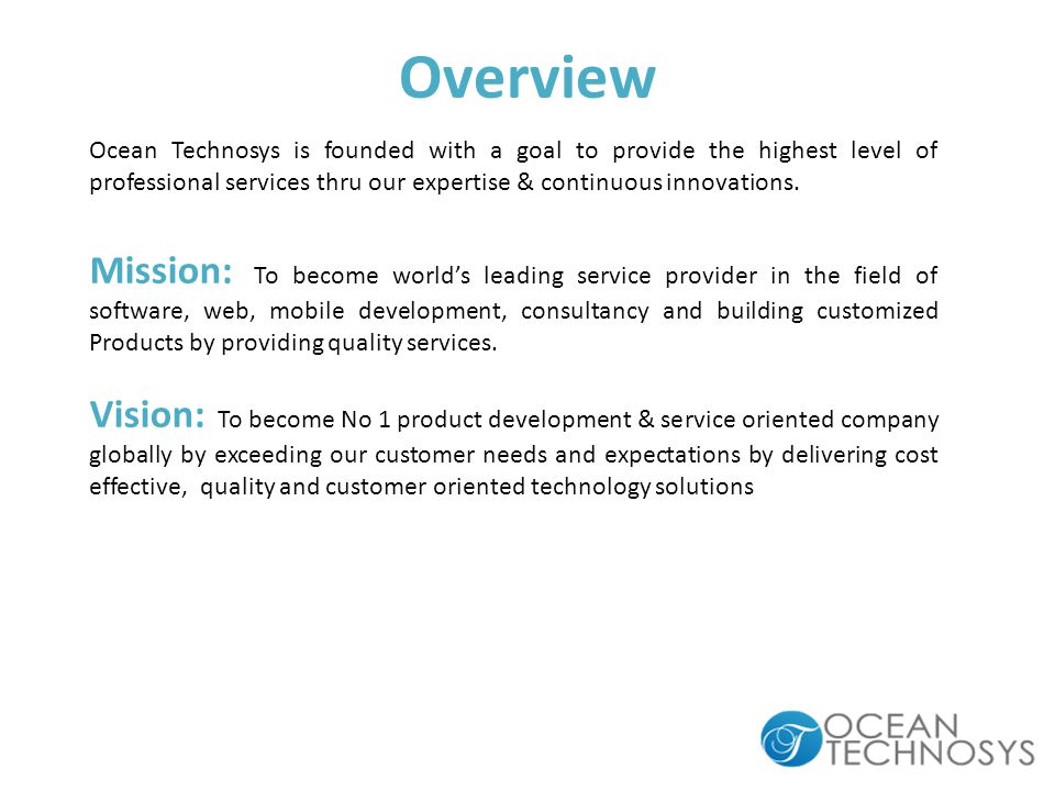 Ocean Technosys is founded with a goal to provide the highest level of professional services thru our expertise & continuous innovations.