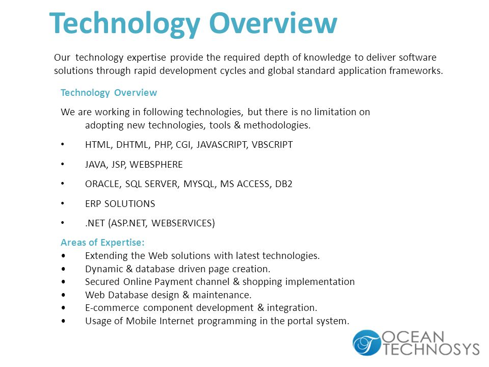 Technology Overview We are working in following technologies, but there is no limitation on adopting new technologies, tools & methodologies.