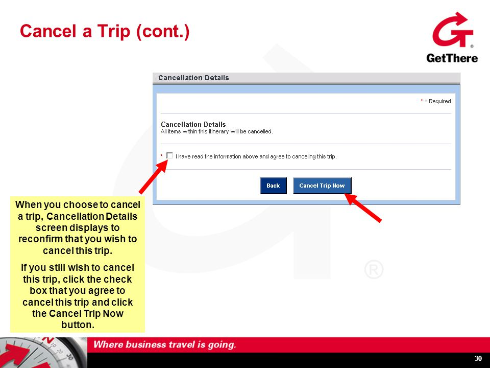 30 Cancel a Trip (cont.) When you choose to cancel a trip, Cancellation Details screen displays to reconfirm that you wish to cancel this trip.